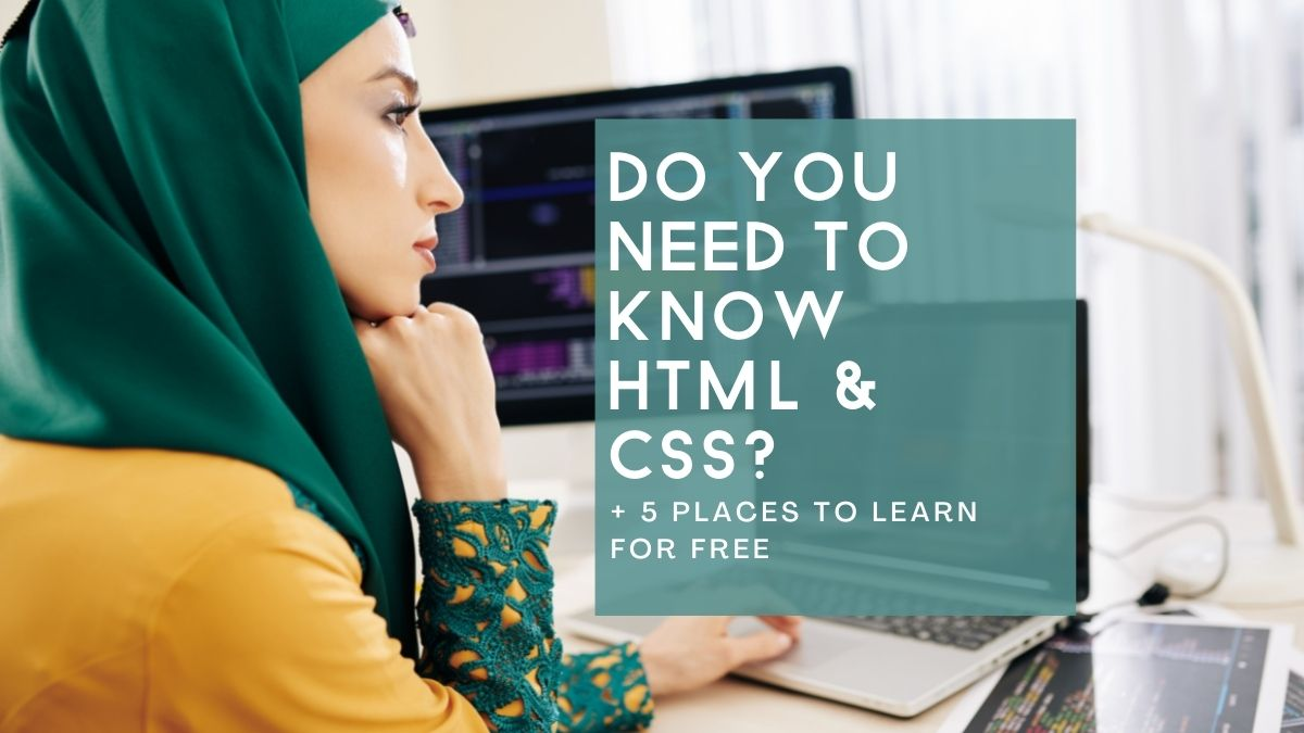 Woman in hijab using two computers to code. Text: Do you need to know HTML & CSS? + 5 Places to Learn for free